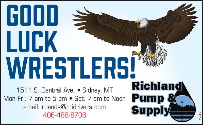 GOODLUCKWRESTLERS!RichlandMon-Fri: 7 am to 5 pm  Sat: 7 am to Noon Pump &Supply1511 S. Central Ave.  Sidney, MTemail: rpands@midrivers.com406-488-8706252438 GOOD LUCK WRESTLERS! Richland Mon-Fri: 7 am to 5 pm  Sat: 7 am to Noon Pump & Supply 1511 S. Central Ave.  Sidney, MT email: rpands@midrivers.com 406-488-8706 252438