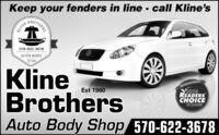 Keep your fenders in line - call Kline'sOTHER$70-622-3678AUTO BODYEST 196KlineBrothersAuto Body Shop 570-622-3678READERSCHOICEWINNEREst 1960 Keep your fenders in line - call Kline's O THER $70-622-3678 AUTO BODY EST 196 Kline Brothers Auto Body Shop 570-622-3678 READERS CHOICE WINNER Est 1960