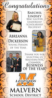 CongratulationsRAECHELLINDSEYMAC GLOVERLEADERSHIPSCHOLARSHIPRECIPIENTOMMERABREANNAT SPDICKERSONYOUNG PERSONCOUNTYOF THE YEARHOTSMALVERN/HOT STCHAMCOMCONTYTHANK YOU FORSELECTING USMALVERN/HSCCHAMBERBUSINESSOF THE YEAR!LEOPARDSMALVERNSCHOOL DISTRICT Congratulations RAECHEL LINDSEY MAC GLOVER LEADERSHIP SCHOLARSHIP RECIPIENT OMMER ABREANNA T SP DICKERSON YOUNG PERSON COUNTY OF THE YEAR HOTS MALVERN/HOT ST CHAM COM CONTY THANK YOU FOR SELECTING US MALVERN/HSC CHAMBER BUSINESS OF THE YEAR!  LEOPARDS MALVERN SCHOOL DISTRICT