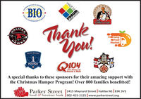 HALIFAXMOGRAPHYOCEANOGRBIOFORUMCONNUNTY ASSOCATIONSEDFORDINSTITUT OCTHETURKEY CLUBThankeYou!AALIFAJuicyOFruitHAWKSMarketHALIFAK RECIONALPOLICEQ104The Home ofRock n RollA special thanks to these sponsors for their amazing support withthe Christmas Hamper Program! Over 800 families benefitted!Parker Street |2415 Maynard Street | Halifax NS | B3K 3V2food & furniture bank 902-425-2125 | www.parkerstreet.org HALIFAX MOGRAPHY OCEANOGR BIO FORUM CONNUNTY ASSOCATION SEDFORD INSTITUT OC THE TURKEY CLUB Thanke You! AALIFA Juicy OFruit HA WKS Market HALIFAK RECIONAL POLICE Q104 The Home of Rock n Roll A special thanks to these sponsors for their amazing support with the Christmas Hamper Program! Over 800 families benefitted! Parker Street |2415 Maynard Street | Halifax NS | B3K 3V2 food & furniture bank 902-425-2125 | www.parkerstreet.org