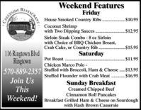 Weekend FeaturesRISTAURANTFridayHouse Smoked Country RibsCoconut Shrimpwith Two Dipping Sauces.$10.95CREEKSIDE$12.95Sirloin Steak Combo - 8 oz Sirloinwith Choice of BBQ Chicken Breast,Crab Cake, or Country RibSaturday.$15.95116 Ringtown BlvdRingtown$11.95Pot Roast ..Chicken Marco Polo -570-889-2357 Stuffed with Broccoli, Ham & Cheese ..$13.95Stuffed Flounder with Crab Meat . .$16.95Join UsSunday BreakfastCreamed Chipped BeefThisCinnamon Roll PancakesWeekend!Breakfast Grilled Ham & Cheese on Sourdoughwith Hash Brown Casserole Weekend Features RISTAURANT Friday House Smoked Country Ribs Coconut Shrimp with Two Dipping Sauces. $10.95 CREEKSIDE $12.95 Sirloin Steak Combo - 8 oz Sirloin with Choice of BBQ Chicken Breast, Crab Cake, or Country Rib Saturday .$15.95 116 Ringtown Blvd Ringtown $11.95 Pot Roast .. Chicken Marco Polo - 570-889-2357 Stuffed with Broccoli, Ham & Cheese ..$13.95 Stuffed Flounder with Crab Meat . .$16.95 Join Us Sunday Breakfast Creamed Chipped Beef This Cinnamon Roll Pancakes Weekend! Breakfast Grilled Ham & Cheese on Sourdough with Hash Brown Casserole
