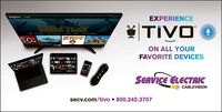 HOMEEXPERIENCESHARK TENKTIVOwAT TO WACHSEARCHSEcvON DANDON ALL YOURFAVORITE DEVICESSERVICE ELECTRIC+ CABLEVISIONsecv.com/tivo  800.242.3707 HOME EXPERIENCE SHARK TENK TIVO wAT TO WACH SEARCH SEcvON DAND ON ALL YOUR FAVORITE DEVICES SERVICE ELECTRIC + CABLEVISION secv.com/tivo  800.242.3707