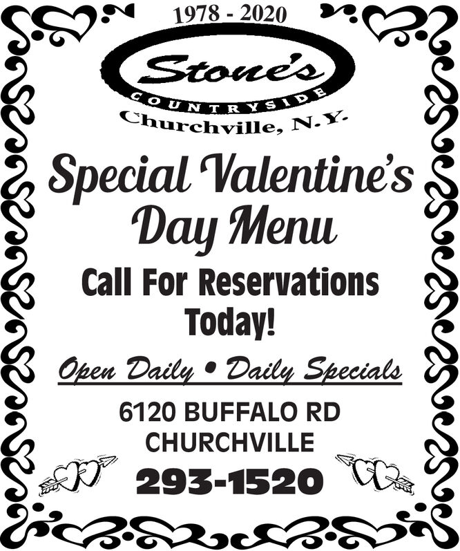 1978 - 2020StonesCOUNTRYSIDChurchville, N.Y.Special Valentine'sDay MenuCall For ReservationsToday!Open Daily  Daily Specials6120 BUFFALO RDCHURCHVILLE* 293-1520 U 1978 - 2020 Stones COUNTRYSID Churchville, N.Y. Special Valentine's Day Menu Call For Reservations Today! Open Daily  Daily Specials 6120 BUFFALO RD CHURCHVILLE * 293-1520 U