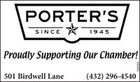 PORTER'SSINCE1945Proudly Supporting Our Chamber!501 Birdwell Lane(432) 296-4540288988 PORTER'S SINCE 1945 Proudly Supporting Our Chamber! 501 Birdwell Lane (432) 296-4540 288988