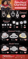 SweetheartSAVINGSSAVE UP TO 50* OFFDiamondHEART PENDANTSFROM$4999DiamondEARRINGSNOWNOW$499was$999SareYOURCHOICESAVE1499ISAVE50SAVEM00IDK WGIOK WGRound$99IIS4790Diamond RINGS/ carat/caratOF DAMONONOW L ctw1999 OK VWGNOWNOW1.00 tw1649 OK WG1999 i WRGSAVE200400.........Bridal RINGS/caratGANONOA/caratNOWNOW$1,299 io WGNOW100 etw1.00 stw$599 K NG$1,799 K WGJAVE700seE1500100CRESCENTFIND A STORE NEAR YOUest. 19crescentgold-diamonds.com/store-locatorGOLD & DIAMONDSf CrescentjewelenProudy Alont Conadien Ouned & Operted Sweetheart SAVINGS SAVE UP TO 50* OFF Diamond HEART PENDANTS FROM $4999 Diamond EARRINGS NOW NOW $499 was $999 Sare YOUR CHOICE SAVE 1499 I SAVE 50 SAVE M00 IDK WG IOK WG Round $99 IIS4790 Diamond RINGS / carat /carat OF DAMONO NOW L ctw 1999 OK VWG NOW NOW 1.00 tw 1649 OK WG 1999 i WRG SAVE 200 400 ......... Bridal RINGS /carat GANONOA /carat NOW NOW $1,299 io WG NOW 100 etw 1.00 stw $599 K NG $1,799 K WG JAVE 700 seE 1500 100 CRESCENT FIND A STORE NEAR YOU est. 19 crescentgold-diamonds.com/store-locator GOLD & DIAMONDS f Crescentjewelen Proudy Alont Conadien Ouned & Operted