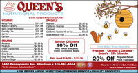 "QUEEN'SNUTRITIONAL PRODUCTSwww.queensnutrition.netVITAMINSMega Food.Natural Factors..Bach Flower Remedies.Country Life...Jarrow..Carlson..SPECIALSWalnuts.California Peaches.Cashews..California Raisins 15 oz box..Black Mission Figs ..25% Off25% Off25% Off25% Off25% Off... 25% Off$4.95 lb.$5.99 lb.$6.95 lb..$2.50$3.99 lb.ORGANICAlmonds.Peanuts .Dried Cranberries.Quinoa.Chia SeedsGogi Berries..Coconut Sugar.Senior Citizens.$7.99 lb..$4.99 lb.$5.95 lb.$4.99 lb..$8.99 lb..$7.99 8 oz.$3.99 lb.10% OffFruit & Nut Trays AvailableReg. Retail Everyday.Some Exclusions Apply.Prevagen Curamin & CuraMedQueen's  Life ExtensionSale Good 2/8/20 - 2/21/2020% Off Regular RetailPrice Everyday1450 Pennsylvania Ave. Allentown  610-691-6644""On the Allentown-Bethlehem Border""Hours: 9-8 M-F, 9-6 Sat, 11-4 Sun2017Like us on Facebook for Weekly UpdatesLOW PRICES  WIDE SELECTION  FRIENDLY SERVICE  QUALITY PRODUCTS QUEEN'S NUTRITIONAL PRODUCTS www.queensnutrition.net VITAMINS Mega Food. Natural Factors.. Bach Flower Remedies. Country Life... Jarrow.. Carlson.. SPECIALS Walnuts. California Peaches. Cashews.. California Raisins 15 oz box.. Black Mission Figs . .25% Off 25% Off 25% Off 25% Off 25% Off ... 25% Off $4.95 lb. $5.99 lb. $6.95 lb. .$2.50 $3.99 lb. ORGANIC Almonds. Peanuts . Dried Cranberries. Quinoa. Chia Seeds Gogi Berries.. Coconut Sugar. Senior Citizens .$7.99 lb. .$4.99 lb. $5.95 lb. $4.99 lb. .$8.99 lb. .$7.99 8 oz. $3.99 lb. 10% Off Fruit & Nut Trays Available Reg. Retail Everyday. Some Exclusions Apply. Prevagen Curamin & CuraMed Queen's  Life Extension Sale Good 2/8/20 - 2/21/20 20% Off Regular Retail Price Everyday 1450 Pennsylvania Ave. Allentown  610-691-6644 ""On the Allentown-Bethlehem Border"" Hours: 9-8 M-F, 9-6 Sat, 11-4 Sun 2017 Like us on Facebook for Weekly Updates LOW PRICES  WIDE SELECTION  FRIENDLY SERVICE  QUALITY PRODUCTS"