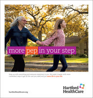 more pep in your stepKeep up with everything and everyone important to you. We make it easier, with moreconvenient ways to get all the care you need and put more life in your life.HartfordHealthCarehartfordhealthcare.org more pep in your step Keep up with everything and everyone important to you. We make it easier, with more convenient ways to get all the care you need and put more life in your life. Hartford HealthCare hartfordhealthcare.org