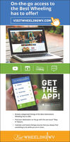 """On-the-go access tothe Best Wheelinghas to offer!VISITWHEELINGWV.COMEATZhedingCVBlogNEWSVut WHEELINGWVGETTHEAPP!  DININGLODGINGS SHOPPING9 ATTRACTIONSs OSERVICESalable onTunesGooge play Browse categorized listings of the Best DestinationsWheeling has to offer. Find your destination on the go with the one-touch """"MapIt"""" feature. Calendar and Events listings ensures that you always findsomething to do while you are in town.Visit WHEELING WV On-the-go access to the Best Wheeling has to offer! VISITWHEELINGWV.COM EAT Zheding CVBlog NEWS Vut WHEELINGWV GET THE APP!   DINING LODGING S SHOPPING 9 ATTRACTIONSs O SERVICES alable on Tunes Googe play  Browse categorized listings of the Best Destinations Wheeling has to offer.  Find your destination on the go with the one-touch """"Map It"""" feature.  Calendar and Events listings ensures that you always find something to do while you are in town. Visit WHEELING WV"""