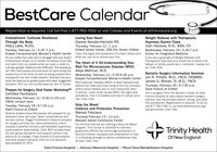 BestCare CalendarRegistration is required. Call toll-free 1-877-783-7262 or visit Classes and Events at stfranciscare.orgEmbodiment: Cultivate ResilienceThrough the BodyHilary Lake, M.Div.Tuesday, February 11 | 5:30 -7 p.m.Krapek Comprehensive Women's Health CenterDo you suffer from pain and or struggle with your body?Embodiment allows us to inhabit ourselves more fullyLoving Your HeartDianne Kessler-Hartnett RNWeight Release with TherapeuticHypnosis Alumni ClassJoan Harovas, R.N., BSN, CHThursday, February 12 | 1 p.m.Enfield Senior Center, 299 Elm Street, EnfieldWednesday, February 19 | 5:30-7 p.m.Center for Integrative MedicineLearn the signs and symptoms of a heart attack andwhat you can do to reduce your risk.The Heart of It All-Understanding YourIf you are a graduate of Weight Release withTherapeutic Hypnosis and would like to delve a bitdeeper or simply would like a 'refresher,' please joinus. Cost: $30and learn from our bodies what we need in order tocultivate greater resilience and fulfilment. This workshopwill offer techniques and practices for welcoming theexperience of the body as well as being present andmoving with our own innate wisdom. Discover how yourbody can lead you to greater grace and ease. Suggesteddonation: $15 (no one turned away for lack of funds)Risk For Microvascular Disease (MVD)Asiya Mahmut, M.D.Wednesday, February 12 | 5:30-6:30 p.m.Bariatric Surgery Information SeminarJon R. Pirrello, M.D., FACS, FAMBS:James G. Bittner, IV, M.D., FACSKrapek Comprehensive Women's Health CenterMicrovascular Disease (MVD) is heart disease thataffects the walls and inner lining of the tiny coronaryartery blood vessels and is more frequently seenin women. Learn what causes MVD, the signs andsymptoms, how it is treated and how to reduce yourrisk. Cost: FreeThursday, February 20 | 6-7:30 p.m.Saint Francis at EnfieldPrepare for Surgery, Heal Faster WorkshopTMCertified FacilitatorsJoin a surgeon from the Bariatric Center at SaintFrancis Hospital to learn about bariatric surgeryoptions, and the process before, during, and afterthe procedures. Registration is required. To do so,call 877-783-7262 or via www.stfranciscare.org/Wednesday, February 12 | 9:30-11:00 a.m.CWHC consult roomTuesday, February 18 | 6-7:30 p.m.Saint Francis at EnfieldStop the BleedViolence and Protection Preventionbariatriccenter Cost: FreeMarisol FelicianoMedical studies show that people who prepare for anoperation have less pain, fewer complications andrecover sooner. Peggy Huddleston's steps to preparefor surgery will help you calm preoperative jitters,visualize a positive recovery, and establish supportivedoctor-patient relationships. Cost: $50 includes book,CD and group education (one support person mayattend at no charge). Class limited to 6 participantsand their support persons. (One-on-one sessionsalso available for $75)Thursday February 13| 12 p.m.Mandell Jewish Community CenterFor the first time we are offering a Stop the Bleedprogram. This course is intended to cultivategrassroots efforts that encourage bystanders tobecome trained, equipped and empowered to helpin a bleeding emergency before professional helparrives. Cost: FreeTrinity HealthOf New EnglandSaint Francis Hospital  Johnson Memorial Hospital  Mount Sinai Rehabilitation Hospital BestCare Calendar Registration is required. Call toll-free 1-877-783-7262 or visit Classes and Events at stfranciscare.org Embodiment: Cultivate Resilience Through the Body Hilary Lake, M.Div. Tuesday, February 11 | 5:30 -7 p.m. Krapek Comprehensive Women's Health Center Do you suffer from pain and or struggle with your body? Embodiment allows us to inhabit ourselves more fully Loving Your Heart Dianne Kessler-Hartnett RN Weight Release with Therapeutic Hypnosis Alumni Class Joan Harovas, R.N., BSN, CH Thursday, February 12 | 1 p.m. Enfield Senior Center, 299 Elm Street, Enfield Wednesday, February 19 | 5:30-7 p.m. Center for Integrative Medicine Learn the signs and symptoms of a heart attack and what you can do to reduce your risk. The Heart of It All-Understanding Your If you are a graduate of Weight Release with Therapeutic Hypnosis and would like to delve a bit deeper or simply would like a 'refresher,' please join us. Cost: $30 and learn from our bodies what we need in order to cultivate greater resilience and fulfilment. This workshop will offer techniques and practices for welcoming the experience of the body as well as being present and moving with our own innate wisdom. Discover how your body can lead you to greater grace and ease. Suggested donation: $15 (no one turned away for lack of funds) Risk For Microvascular Disease (MVD) Asiya Mahmut, M.D. Wednesday, February 12 | 5:30-6:30 p.m. Bariatric Surgery Information Seminar Jon R. Pirrello, M.D., FACS, FAMBS: James G. Bittner, IV, M.D., FACS Krapek Comprehensive Women's Health Center Microvascular Disease (MVD) is heart disease that affects the walls and inner lining of the tiny coronary artery blood vessels and is more frequently seen in women. Learn what causes MVD, the signs and symptoms, how it is treated and how to reduce your risk. Cost: Free Thursday, February 20 | 6-7:30 p.m. Saint Francis at Enfield Prepare for Surgery, Heal Faster WorkshopTM Certified Facilitators Join a surgeon from the Bariatric Center at Saint Francis Hospital to learn about bariatric surgery options, and the process before, during, and after the procedures. Registration is required. To do so, call 877-783-7262 or via www.stfranciscare.org/ Wednesday, February 12 | 9:30-11:00 a.m. CWHC consult room Tuesday, February 18 | 6-7:30 p.m. Saint Francis at Enfield Stop the Bleed Violence and Protection Prevention bariatriccenter Cost: Free Marisol Feliciano Medical studies show that people who prepare for an operation have less pain, fewer complications and recover sooner. Peggy Huddleston's steps to prepare for surgery will help you calm preoperative jitters, visualize a positive recovery, and establish supportive doctor-patient relationships. Cost: $50 includes book, CD and group education (one support person may attend at no charge). Class limited to 6 participants and their support persons. (One-on-one sessions also available for $75) Thursday February 13| 12 p.m. Mandell Jewish Community Center For the first time we are offering a Stop the Bleed program. This course is intended to cultivate grassroots efforts that encourage bystanders to become trained, equipped and empowered to help in a bleeding emergency before professional help arrives. Cost: Free Trinity Health Of New England Saint Francis Hospital  Johnson Memorial Hospital  Mount Sinai Rehabilitation Hospital