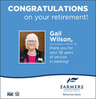 CONGRATULATIONSon your retirement!GailWilson,Loan Assistant in Malvern, ARthank you foryour 36 yearsof servicein banking!FARMERSBANK & TRUSTMemberFDICMyFarmers.BankLENDER CONGRATULATIONS on your retirement! Gail Wilson, Loan Assistant in Malvern, AR thank you for your 36 years of service in banking! FARMERS BANK & TRUST Member FDIC MyFarmers.Bank LENDER