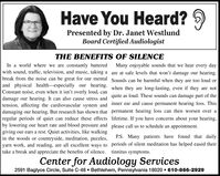 Have You Heard? 9Presented by Dr. Janet WestlundBoard Certified AudiologistTHE BENEFITS OF SILENCEIn a world where we are constantly batteredwith sound, traffic, television, and music, taking a are at safe levels that won't damage our hearing.break from the noise can be great for our mental Sounds can be harmful when they are too loud orand physical health-especially our hearing. when they are long-lasting, even if they are notMany enjoyable sounds that we hear every dayConstant noise, even when it isn't overly loud, candamage our hearing. It can also cause stress and quite as loud. These sounds can damage part of thetension, affecting the cardiovascular system and inner ear and cause permanent hearing loss. Thisdamaging our hearing. But research has shown that permanent hearing loss can then worsen over aregular periods of quiet can reduce these effects lifetime. If you have concerns about your hearing,by lowering our heart rate and blood pressure and please call us to schedule an appointment.giving our ears a rest. Quiet activities, like walkingin the woods or countryside, meditation, puzzles,P.S. Many patients have found that dailyyarn work, and reading, are all excellent ways to periods of silent meditation has helped eased theirtake a break and appreciate the benefits of silence. tinnitus symptoms.Center for Audiology Services2591 Baglyos Circle, Suite C-48  Bethlehem, Pennsylvania 18020  610-866-2929 Have You Heard? 9 Presented by Dr. Janet Westlund Board Certified Audiologist THE BENEFITS OF SILENCE In a world where we are constantly battered with sound, traffic, television, and music, taking a are at safe levels that won't damage our hearing. break from the noise can be great for our mental Sounds can be harmful when they are too loud or and physical health-especially our hearing. when they are long-lasting, even if they are not Many enjoyable sounds that we hear every day Constant noise, even when it isn't overly loud, can damage our hearing. It can also cause stress and quite as loud. These sounds can damage part of the tension, affecting the cardiovascular system and inner ear and cause permanent hearing loss. This damaging our hearing. But research has shown that permanent hearing loss can then worsen over a regular periods of quiet can reduce these effects lifetime. If you have concerns about your hearing, by lowering our heart rate and blood pressure and please call us to schedule an appointment. giving our ears a rest. Quiet activities, like walking in the woods or countryside, meditation, puzzles, P.S. Many patients have found that daily yarn work, and reading, are all excellent ways to periods of silent meditation has helped eased their take a break and appreciate the benefits of silence. tinnitus symptoms. Center for Audiology Services 2591 Baglyos Circle, Suite C-48  Bethlehem, Pennsylvania 18020  610-866-2929