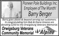 Pioneer Pole Buildings Inc.Employee of The Month!Barry BergerBarry goes above & beyond serving our customers.In congratulating him Bob & Diane Greene aredonating $250 to the Orwigsburg Veterans Memorial.Orwigsburg VeteransCommunity Memorial AlpineBuilding Supply Pioneer Pole Buildings Inc. Employee of The Month! Barry Berger Barry goes above & beyond serving our customers. In congratulating him Bob & Diane Greene are donating $250 to the Orwigsburg Veterans Memorial. Orwigsburg Veterans Community Memorial Alpine Building Supply