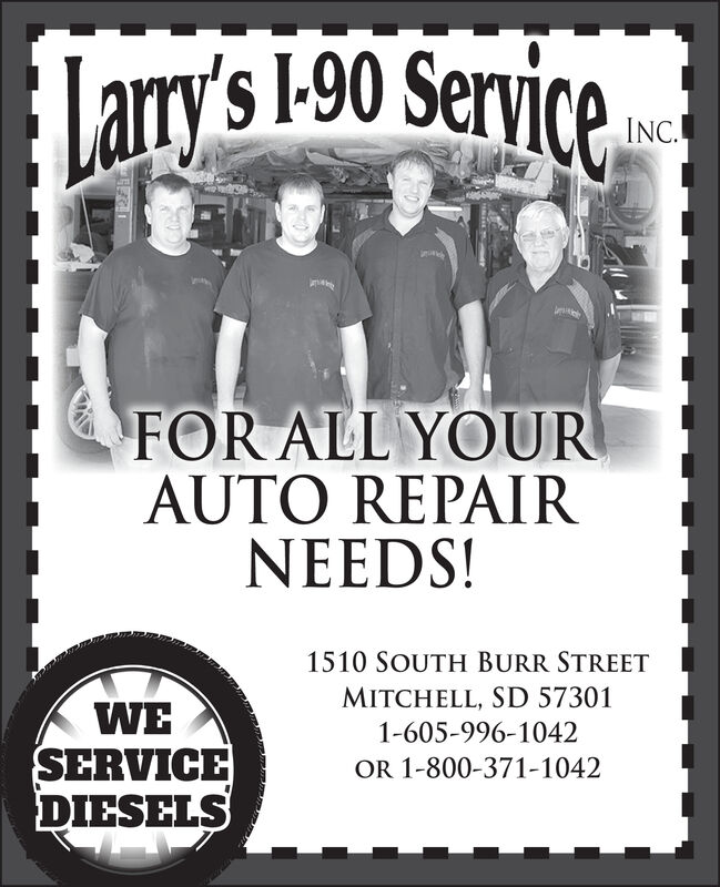 Lany's 190 ServiceceINC.FOR ALL YOURAUTO REPAIRNEEDS!1510 SOUTH BURR STREETMITCHELL, SD 57301WESERVICEDIESELS1-605-996-1042OR 1-800-371-1042 Lany's 190 Service ce INC. FOR ALL YOUR AUTO REPAIR NEEDS! 1510 SOUTH BURR STREET MITCHELL, SD 57301 WE SERVICE DIESELS 1-605-996-1042 OR 1-800-371-1042