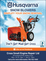 OHusqvarnaSNOW BLOWERSSIMPLIFY YOUR SNOW REMOVALDon't Get Mad Get CrossBBBf Like us on FacebookCross Small Engine Repair Ltd69 Conquerall Rd, Hebbs CrossMon - Fri: 8 - 5pm | Sat: 8 - 12pmCall us for more information: 902-543-9683 OHusqvarna SNOW BLOWERS SIMPLIFY YOUR SNOW REMOVAL Don't Get Mad Get Cross BBB f Like us on Facebook Cross Small Engine Repair Ltd 69 Conquerall Rd, Hebbs Cross Mon - Fri: 8 - 5pm | Sat: 8 - 12pm Call us for more information: 902-543-9683