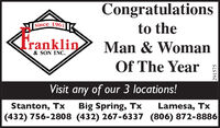 CongratulationsSince 1961to theCranklinMan & Woman& SON INC.Of The YearVisit any of our 3 locations!Big Spring, Tx(432) 756-2808 (432) 267-6337 (806) 872-8886Stanton, TxLamesa, Tx291575 Congratulations Since 1961 to the Cranklin Man & Woman & SON INC. Of The Year Visit any of our 3 locations! Big Spring, Tx (432) 756-2808 (432) 267-6337 (806) 872-8886 Stanton, Tx Lamesa, Tx 291575