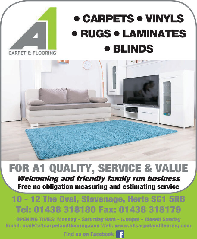 CARPETS VINYLSRUGS LAMINATESBLINDSCARPET & FLOORINGBOOK NOW FOR GUARANTEED FITTINGBEFORE CHRISTMASFOR A1 QUALITY, SERVICE & VALUEWelcoming and friendly family run businessFree no obligation measuring and estimating service10-12 The Oval, Stevenage, Herts SG1 5RBTel: 01438 318180 Fax: 01438 318179OPENING TIMES: Monday Saturday 9am-5.00pm- Closed SundayEmail: mail@a1carpetandflooring.com Web: www.a1carpetandflooring.comFind us on Facebook CARPETS VINYLS RUGS LAMINATES BLINDS CARPET & FLOORING BOOK NOW FOR GUARANTEED FITTING BEFORE CHRISTMAS FOR A1 QUALITY, SERVICE & VALUE Welcoming and friendly family run business Free no obligation measuring and estimating service 10-12 The Oval, Stevenage, Herts SG1 5RB Tel: 01438 318180 Fax: 01438 318179 OPENING TIMES: Monday Saturday 9am-5.00pm- Closed Sunday Email: mail@a1carpetandflooring.com Web: www.a1carpetandflooring.com Find us on Facebook