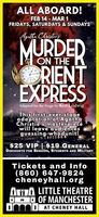 ALL ABOARD!FEB 14 - MAR 1FRIDAYS, SATURDAYS & SUNDAYSyatha ChristresURDEDdRIENTEXPRESSON THEAdapted for the Stage by Ken LudwigThis first-ever stageadaptation of AgathaChristie's masterpiecewill leave audiencesguessing whodunit!$25 VIP   $19 GENERALDiscoUNTS FOR SENIORS, STUDENTS AND MILITARYTickets and Info(860) 647-9824cheneyhall.orgAmA LITTLE THEATREOF MANCHESTERI mI AT CHENEY HALL ALL ABOARD! FEB 14 - MAR 1 FRIDAYS, SATURDAYS & SUNDAYS yatha Christres URDED dRIENT EXPRESS ON THE Adapted for the Stage by Ken Ludwig This first-ever stage adaptation of Agatha Christie's masterpiece will leave audiences guessing whodunit! $25 VIP   $19 GENERAL DiscoUNTS FOR SENIORS, STUDENTS AND MILITARY Tickets and Info (860) 647-9824 cheneyhall.org AmA LITTLE THEATRE OF MANCHESTER I mI AT CHENEY HALL