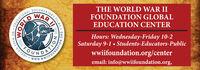 THE WORLD WAR IIWARFOUNDATION GLOBALEDUCATION CENTERHours: Wednesday-Friday 10-2Saturday 9-1  Students-Educators-Publicwwiifoundation.org/centeremail: info@wwiifoundation.org,OUNDATOAwww.WWIFOENTARY FILMSNOIVN03. WE MAKE HISTORY : THE WORLD WAR II WAR FOUNDATION GLOBAL EDUCATION CENTER Hours: Wednesday-Friday 10-2 Saturday 9-1  Students-Educators-Public wwiifoundation.org/center email: info@wwiifoundation.org, OUNDATOA www.WWIFO ENTARY FILMS NOIVN03. WE MAKE HISTORY :