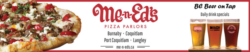 Men-Ed'sBC Beer on TapDaily drink specialsPIZZA PARLORSBurnaby · CoquitlamPort Coquitlam · Langleyme-n-eds.caMOUDYSPrno Men-Ed's BC Beer on Tap Daily drink specials PIZZA PARLORS Burnaby · Coquitlam Port Coquitlam · Langley me-n-eds.ca MOUDY SPrno