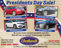 Presidents Day Sale!2018 Chrysler 300 Limited2013 Buick Verano2015 Hyundai Sonata2016 Honda Civic LXWe want to honor our past presidents and offer$500 OFF any car pictured. Valid through 2/16/2020.Family of Fine AutomobilesEberhardt4344 Main StreetSALES HOURS:Mon-Thurs 7:30am-6:00pmFri 7:30am-5:00pm  Sat 7:30am-Noon(Egypt) Whitehall610-262-3081MOTORSsince 1924See website for more details www.eberhardtmotors.com Presidents Day Sale! 2018 Chrysler 300 Limited 2013 Buick Verano 2015 Hyundai Sonata 2016 Honda Civic LX We want to honor our past presidents and offer $500 OFF any car pictured. Valid through 2/16/2020. Family of Fine Automobiles Eberhardt 4344 Main Street SALES HOURS: Mon-Thurs 7:30am-6:00pm Fri 7:30am-5:00pm  Sat 7:30am-Noon (Egypt) Whitehall 610-262-3081 MOTORS since 1924 See website for more details www.eberhardtmotors.com