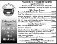 Valentine's Weekend FeaturesAppetizer FeaturesRoasted Beet & Fresh Mozzarella BruschettaRISTAURANTCrab-Stuffed Mushrooms  Scallops Wrapped in BaconCREEKSIDEFriday Dinner FeaturesTwin Stuffed Chicken Cordon Bleu.$11.95Real Veal Milanese..$14.95.Salmon Wellington- Chilean Salmon, Seasoned Spinachin a Flaky Puff Pastry with Lobster Sauce . $16.95Rib Eye Steak with Crispy Portabella Mushroom Fries..$19.95116 Ringtown Blvd and a Brandied Peppercorn Sauce.Ringtown570-889-2357Saturday Dinner Features$11.95Twin Stuffed Chicken Cordon Bleu.Real Veal Milanese...$14.95Chicken Poseidon- Seared Breast of Chicken Toppedwith House Made Lobster & Shrimp Ravioli with aNewburg Sauce and Grilled AsparagusNew York Strip Steak-with Sautéed Mushrooms and Onions..Join Us.$16.95This.$17.95Weekend!Sunday BreakfastCreamed Chipped Beef  Eggs Florentine BenedictCinnamon Sugar French Toast Valentine's Weekend Features Appetizer Features Roasted Beet & Fresh Mozzarella Bruschetta RISTAURANT Crab-Stuffed Mushrooms  Scallops Wrapped in Bacon CREEKSIDE Friday Dinner Features Twin Stuffed Chicken Cordon Bleu . $11.95 Real Veal Milanese. .$14.95 . Salmon Wellington- Chilean Salmon, Seasoned Spinach in a Flaky Puff Pastry with Lobster Sauce . $16.95 Rib Eye Steak with Crispy Portabella Mushroom Fries ..$19.95 116 Ringtown Blvd and a Brandied Peppercorn Sauce. Ringtown 570-889-2357 Saturday Dinner Features $11.95 Twin Stuffed Chicken Cordon Bleu. Real Veal Milanese.. .$14.95 Chicken Poseidon- Seared Breast of Chicken Topped with House Made Lobster & Shrimp Ravioli with a Newburg Sauce and Grilled Asparagus New York Strip Steak- with Sautéed Mushrooms and Onions.. Join Us .$16.95 This .$17.95 Weekend! Sunday Breakfast Creamed Chipped Beef  Eggs Florentine Benedict Cinnamon Sugar French Toast