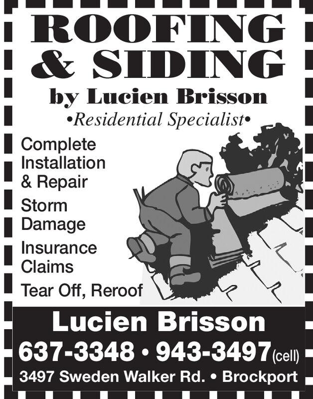ROOFING& SIDINGby Lucien Brisson.Residential SpecialistCompleteInstallation& RepairStormDamageInsuranceClaimsTear Off, ReroofLucien Brisson637-3348 943-3497(cel)3497 Sweden Walker Rd. . Brockport ROOFING & SIDING by Lucien Brisson .Residential Specialist Complete Installation & Repair Storm Damage Insurance Claims Tear Off, Reroof Lucien Brisson 637-3348 943-3497(cel) 3497 Sweden Walker Rd. . Brockport