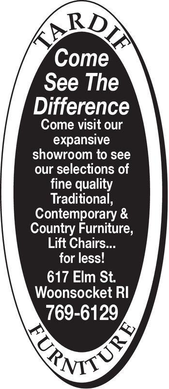 TAComeSee TheDifferenceCome visit ourexpansiveshowroom to seeour selections offine qualityTraditional,Contemporary &Country Furniture,Lift Chairs...for less!617 Elm St.Woonsocket RI769-6129FURA TA Come See The Difference Come visit our expansive showroom to see our selections of fine quality Traditional, Contemporary & Country Furniture, Lift Chairs... for less! 617 Elm St. Woonsocket RI 769-6129 FURA