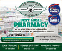 PHARMACYSince 2012TOWNE DRUGS, INC. MINERSVILLEP1REKBICAN HERALD$2018READERSHOICEWINNERYourSince 1961CommunityRPharmaciesYORKVILLE DRUG STORESince 1929REF2019READERSBEST LOCALPHARMACY mHOICEWINNERWe are proud to serve our communities!Locally owned & operated. We offer service like no other!FREE DELIVERYNeed help organizing your medications?No worries!We will gladly transfer your prescriptions for you.We will package everythingespecially for you!CUSTOM-MADE MEDICINES IN OUR LAB FOR YOU & PETS, TOo!TOWNE DRUGS, INC.YORKVILLE DRUG STOREMINERSVILLE PHARMACYFront & Sunbury Streets, Minersville17 South Centre Street, Pottsville1824 W. Market Street, Pottsville570-622-2490570-622-1639570-399-5488 PHARMACY Since 2012 TOWNE DRUGS, INC. MINERSVILLEP1 REKBICAN HERALD $2018 READERS HOICE WINNER Your Since 1961 Community RPharmacies YORKVILLE DRUG STORE Since 1929 REF 2019 READERS BEST LOCAL PHARMACY m HOICE WINNER We are proud to serve our communities! Locally owned & operated. We offer service like no other! FREE DELIVERY Need help organizing your medications? No worries! We will gladly transfer your prescriptions for you. We will package everything especially for you! CUSTOM-MADE MEDICINES IN OUR LAB FOR YOU & PETS, TOo! TOWNE DRUGS, INC. YORKVILLE DRUG STORE MINERSVILLE PHARMACY Front & Sunbury Streets, Minersville 17 South Centre Street, Pottsville 1824 W. Market Street, Pottsville 570-622-2490 570-622-1639 570-399-5488