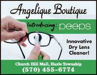 Angelique Boutiquelntroducing: peepSInnovativeDry LensCleaner!Church Hill Mall, Hazle Township(570) 455-6774 Angelique Boutique lntroducing: peepS Innovative Dry Lens Cleaner! Church Hill Mall, Hazle Township (570) 455-6774