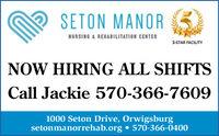 SETON MANORNURSING & REHABILITATION CENTER5-STAR FACILITYNOW HIRING ALL SHIFTSCall Jackie 570-366-76091000 Seton Drive, Orwigsburgsetonmanorrehab.org  570-366-0400 SETON MANOR NURSING & REHABILITATION CENTER 5-STAR FACILITY NOW HIRING ALL SHIFTS Call Jackie 570-366-7609 1000 Seton Drive, Orwigsburg setonmanorrehab.org  570-366-0400