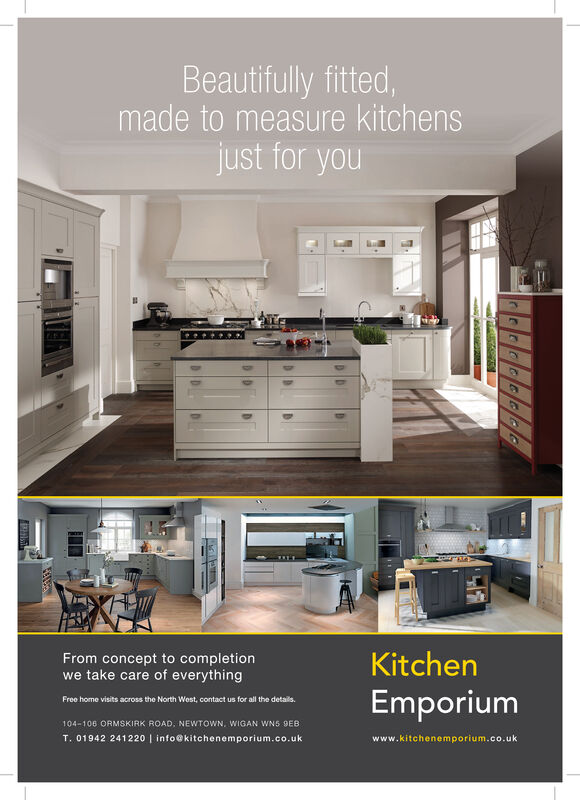 Beautifully fitted,made to measure kitchensjust for youKitchenFrom concept to completionwe take care of everythingEmporiumFree home visits across the North West, contact us for all the details.104-106 ORMSKIRK ROAD, NEWTOWN, WIGAN WNS SEBT. 01942 241220 | info@kitchenemporium.co.ukwww.kitchenemporium.co.uk Beautifully fitted, made to measure kitchens just for you Kitchen From concept to completion we take care of everything Emporium Free home visits across the North West, contact us for all the details. 104-106 ORMSKIRK ROAD, NEWTOWN, WIGAN WNS SEB T. 01942 241220 | info@kitchenemporium.co.uk www.kitchenemporium.co.uk