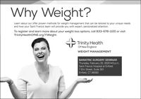 Why Weight?Learn about our offer proven methods for weight management that can be tailored to your unique needsand how your Saint Francis team will provide you with expert, personalized attention.To register and learn more about your weight loss options, call 833-678-1100 or visitTrinityHealthOfNE.org/YWeight.Trinity HealthOf New EnglandWEIGHT MANAGEMENTBARIATRIC SURGERY SEMINARThursday, February 20, 2020  6 p.m.Saint Francis Hospital at Enfield7 Elm Street, Suite 301Enfield, CT 06082 Why Weight? Learn about our offer proven methods for weight management that can be tailored to your unique needs and how your Saint Francis team will provide you with expert, personalized attention. To register and learn more about your weight loss options, call 833-678-1100 or visit TrinityHealthOfNE.org/YWeight. Trinity Health Of New England WEIGHT MANAGEMENT BARIATRIC SURGERY SEMINAR Thursday, February 20, 2020  6 p.m. Saint Francis Hospital at Enfield 7 Elm Street, Suite 301 Enfield, CT 06082