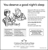 You deserve a good night's sleepAging parents, Wills, taxes, your children'swelfare. It's always weighing on your mind.It even keeps you up at night.Put your mind at ease.As estate planning and elder law attorneys,we can help you reduce the stress thatcomes with planning for the future.Call us today (860) 236-7673.You've worked hard.You deserve a good night's sleep.Estate PlanningAsset Protection PlanningDownload the FREE reportTax PlanningProbate Litigation- Incapacity Planning- Medicaid applicationsElder LawThe Shocking Truth AboutNot Having a Willwww.ctseniorlaw.com/wills1 Special Needs &Disability Planning1 Probate MattersCZEPIGA DALY POPE & PERRIEstate Planning | Elder Law I Special Needs | Litigation | ProbateBerlin  Madison  New Milford  Simsbury  South Windsorwww.ctseniorlaw.comAttorney Brendan F. Daly You deserve a good night's sleep Aging parents, Wills, taxes, your children's welfare. It's always weighing on your mind. It even keeps you up at night. Put your mind at ease. As estate planning and elder law attorneys, we can help you reduce the stress that comes with planning for the future. Call us today (860) 236-7673. You've worked hard. You deserve a good night's sleep. Estate Planning Asset Protection Planning Download the FREE report Tax Planning Probate Litigation - Incapacity Planning - Medicaid applications Elder Law The Shocking Truth About Not Having a Will www.ctseniorlaw.com/wills 1 Special Needs & Disability Planning 1 Probate Matters CZEPIGA DALY POPE & PERRI Estate Planning | Elder Law I Special Needs | Litigation | Probate Berlin  Madison  New Milford  Simsbury  South Windsor www.ctseniorlaw.com Attorney Brendan F. Daly