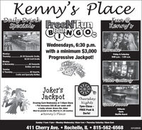 Kenny's PlaceDaily DrinkSpecialsFun @Kenny'sFreeN FunBBARN GOTMLiteWednesdays, 6:30 p.m.with a minimum $3,000 RaraokeProgressive Jackpot!Monday-Thursday.Friday & Saturday9:00 p.m. - 1:30 a.m.$1.50 Domestic Drafts,$2.50 Craft DraftsMonday& Wednesday.$2 DomesticBottles and CansTuesday& Thursday..$2 Imports,Crafts and Specialty BottlesVideo GamingJoker'sJackpotThursdayNights7pm-Close -Drawing Each Wednesday at 7:30pm Sharp- Pot increases $50.00 per week untila lucky winner draws the JokerMust be present to win, Must be 21, All courtesyGame RoomBilliardsFREE Pool &DartsDarts!of Kenny's PlaceShuffle BoardSunday 11am-11pm  Monday-Wednesday 10am-1am  Thursday-Saturday 10am-2am411 Cherry Ave.  Rochelle, IL  815-562-656802162020 Kenny's Place Daily Drink Specials Fun @ Kenny's FreeN Fun BBARN GO TM Lite Wednesdays, 6:30 p.m. with a minimum $3,000 Raraoke Progressive Jackpot! Monday- Thursday. Friday & Saturday 9:00 p.m. - 1:30 a.m. $1.50 Domestic Drafts, $2.50 Craft Drafts Monday & Wednesday. $2 Domestic Bottles and Cans Tuesday & Thursday. .$2 Imports, Crafts and Specialty Bottles Video Gaming Joker's Jackpot Thursday Nights 7pm-Close - Drawing Each Wednesday at 7:30pm Sharp - Pot increases $50.00 per week until a lucky winner draws the Joker Must be present to win, Must be 21, All courtesy Game Room Billiards FREE Pool & Darts Darts! of Kenny's Place Shuffle Board Sunday 11am-11pm  Monday-Wednesday 10am-1am  Thursday-Saturday 10am-2am 411 Cherry Ave.  Rochelle, IL  815-562-6568 02162020