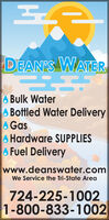 DEAN'S WATERO Bulk Water6 Bottled Water Delivery6 Gas6 Hardware SUPPLIES6Fuel Deliverywww.deanswater.comWe Service the Tri-State Area724-225-10021-800-833-1002 DEAN'S WATER O Bulk Water 6 Bottled Water Delivery 6 Gas 6 Hardware SUPPLIES 6Fuel Delivery www.deanswater.com We Service the Tri-State Area 724-225-1002 1-800-833-1002