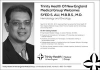 Trinity Health Of New EnglandMedical Group WelcomesSYED S. ALI, M.B.B.S., M.D.Hematology and OncologySyed S. Ali, M.B.B.S., M.D., board-certified, has joined the Trinity Health OfNew England Medical Group at Saint Francis Hospital and the hematologyand oncology team.Dr. Ali's training includes: King Edward Medical College, in Lahore, Pakistan, M.B.B.S. University of Connecticut in Farmington, CT, internship and residency ininternal medicine University of Connecticut in Farmington, CT, fellowship training inhematology/oncology Subspecialized training in Lymphoma from the European School of Oncologyand Ulm University in Ulm, Germany.Dr. Ali's key clinical interests include: multiple myeloma, leukemia, lymphomaand benign hematologyTrinity Health MedicalOf New EnglandGroupTrinity Health Of New England Medical Group 114 Woodland Street, Hartford · 860-714-4680 Trinity Health Of New England Medical Group Welcomes SYED S. ALI, M.B.B.S., M.D. Hematology and Oncology Syed S. Ali, M.B.B.S., M.D., board-certified, has joined the Trinity Health Of New England Medical Group at Saint Francis Hospital and the hematology and oncology team. Dr. Ali's training includes:  King Edward Medical College, in Lahore, Pakistan, M.B.B.S.  University of Connecticut in Farmington, CT, internship and residency in internal medicine  University of Connecticut in Farmington, CT, fellowship training in hematology/oncology  Subspecialized training in Lymphoma from the European School of Oncology and Ulm University in Ulm, Germany. Dr. Ali's key clinical interests include: multiple myeloma, leukemia, lymphoma and benign hematology Trinity Health Medical Of New England Group Trinity Health Of New England Medical Group 114 Woodland Street, Hartford · 860-714-4680