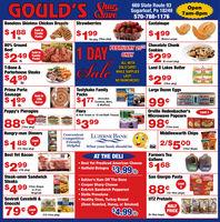 GOULD'S Suur669 State Route 93Sugarloaf, Pa 18249570-788-1176Open7am-8pmQareBoneless Skinless Chicken BreastsStrawberriesCantaloupe$188Sold inFamilyPacks$19999Ib1lb pkg (16oz pkg)(Extra Large)80% GroundBeefFEBRUARY 20HONLYChocolate ChunkCookies1 DAYSale:Sold inFamilyPacks$2 9949IbALL WITH(8 count pkg)T-Bone &GOLD CARD!Land O Lakes ButterLAND O LAKESPorterhouse SteaksWHILE SUPPLIES$299LAST!$499NO RAINCHECKS!LANDLAKES(16oz pkg)Tastykake FamilyPacksPrima PortaLarge Dozen EggsSausageSold in10lbCOULIYS$199ASTYRANE$17(IncludesCookies, Bars,& Muffins)99LARGEesIbPoppy's PierogiesFiora(6 Roll Towel or 12 roll Bath Tissue)Orville Redenbacher'sMicrowave PopcornLimit 3tiorLimit ri ais Fe88$39998 bertion(13oz box)(13oz pkg)Hungry-man DinnersMiddleswarth ChipsLUZERNE BANKConvenientCompetitiveFriendlyHelpful What your bank should beLimit$1882/$500MenberFDIC(14-16oz pkg)(10oz Bags)Best Yet BaconFarmers TeaGallonsAT THE DELIsiced bacon$299 Best Yet Presliced American Cheese Hatfield Bologna $3.99 b$168(1lb pkg)Steak-umm SandwichSteaksSan Giorgio Pasta Sahlen's Ham Off The Bone Cooper Sharp Cheese Eckrich Sandwich Pepperoni Stella Provolone Healthy Ones, Turkey Breast(Oven Roasted, Honey, or Smoked)GRORGIOLimit8.99 (150z Angusor 21ozOriginal)(12-16oz pkgs)UTZ PretzelsHALFPRICESeviroli Cavatelli &GnocchiutzGnocchiutzCAVATulals ThinsSticks79$4.99C Limitlb(13-14oz pkg)(9-160z bags) GOULD'S Suur 669 State Route 93 Sugarloaf, Pa 18249 570-788-1176 Open 7am-8pm Qare Boneless Skinless Chicken Breasts Strawberries Cantaloupe $188 Sold in Family Packs $199 99 Ib 1lb pkg (16oz pkg) (Extra Large) 80% Ground Beef FEBRUARY 20H ONLY Chocolate Chunk Cookies 1 DAY Sale: Sold in Family Packs $2 99 49 Ib ALL WITH (8 count pkg) T-Bone & GOLD CARD! Land O Lakes Butter LAND O LAKES Porterhouse Steaks WHILE SUPPLIES $299 LAST! $499 NO RAINCHECKS! LAND LAKES (16oz pkg) Tastykake Family Packs Prima Porta Large Dozen Eggs Sausage Sold in 10lb COULIYS $199 ASTYRANE $17 (Includes Cookies, Bars, & Muffins) 99 L