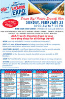 """Lehigh ValleyA VAATIONEXPOTravelDream Big! Picture Yourself HereSUNDAY, FEBRUARY 23Travel with Someone You TrustCall 1-800-354-8761For Your FreeAdmission Ticketsor get them at the10:00 AM to 5:00 PMEXPO!WIND CREEK EVENT CENTER  77 Wind Creek Boulevard, BethlehemFREE SELF PARKING OR PAID VALET PARKING  BRING A FRIEND . OPEN TO THE PUBLICONE-DAY SALE OFFERS  REGISTER TO WIN VACATIONS & PRIZESAAA Travel's Vacation Expo is yourone-stop shop for all things travel! BOOK your trip at the EXPO & receive incredible exclusive deals""""! VISIT with over 40 travel experts including cruise lines, rail & tour companies,theme parks, destinations, attractions, hotels & resorts & more. SAVE TIME & MONEY - AAA Travel Agents will be on-hand to provide valuablecost savings, knowledgeable advice & personalized service. EXPERIENCE all the discounts, rewards, benefits & services available to AAAMembers. SHOP the Travel Store for all your travel essentials at special one-day-only prices. ATTEND vacation seminars - 24 offered! Domestic & International travel expertswill take you around the world and across the country with information-packedpresentations.* Show offers are restricted to new bookings only.THAERTHEATER#1 Monroe Room10:30 WE ARE ALASKA, BY LAND, BYSEA, BY EXPERTS, PRESENTEDBY HOLLAND AMERICA'S ONSTAGE ALASKA TEAM11:30 UNFORGETTABLE RAILJOURNEYS THROUGH THETHEATERTHEATER#2 Bucks Room10:30 RIVER CRUISES BYAMAWATERWAYS, """"THEHIGHEST RATED LUXURYBRAND""""11:30 CRUISES FROM NEW YORK AND 11:30 ITALY BY INSIGHT VACATIONSBALTIMORE TO BERMUDA ANDBEYOND AND NEW SHIPS BY#3 Berks Room10:30 NORTHWEST PASSAGE: THEULTIMATE EXPEDITIONBY HURTIGRUTEN#4 Event Floor Stage10:30 PACKING SEMINAR: TIPS &TOOLS FOR YOUR NEXT TRIPBY AAA TRAVEL11:30 UNIWORLD BOUTIQUE RIVERCRUISE COLLE12:30 EXPERIENCE THE O-LIFEDIFFERENCE: FINE CUISINE,INTIMATE & LUXURIOUS SHIPS 12:30 CIE TOURS IRELAND & EUROPE& DESTINATION SPECIALISTSBY OCEANIACANADIAN ROCKIES,BY ROCKY MOUNTAINEER12:30 NATIONAL PARK VACATIONS,BY AAA MEMBER CHOIC"""