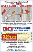 """The Area's Largest Selection ofPET  EQUINELAWN & GARDEN  FARM & HOMEWinter Bird Feeding - We carry a large varietyof high calorie seed, suet and mixes that will bringa variety of birds to your feeders.RCITRAINING CENTER& RETAIL STOREBradley CaldwellSTORE COUPON - OFFER VALID THRU 2/29/20 Limit one coupon per customer No cash value  No cash back Not valid on purchase of giftcards or prior purchases.""""Must be a BCI Preferred Customer Member  May not be combined25% OFFANY ONE REGULAR PRICED ITEMwith any other offer.485 Susquehanna Blvd., Hazleton, PA 18202570-501-3000Hours: Mon.-Sat. 8am to 8pmClosed Sundays for Winter SeasonWE ACCEPTLIKE US ONFACEBOOK @BCI Retailonv VISA The Area's Largest Selection of PET  EQUINE LAWN & GARDEN  FARM & HOME Winter Bird Feeding - We carry a large variety of high calorie seed, suet and mixes that will bring a variety of birds to your feeders. RCITRAINING CENTER & RETAIL STORE Bradley Caldwell STORE COUPON - OFFER VALID THRU 2/29/20  Limit one coupon per customer  No cash value  No cash back  Not valid on purchase of gift cards or prior purchases. """"Must be a BCI Preferred Customer Member  May not be combined 25% OFF ANY ONE REGULAR PRICED ITEM with any other offer. 485 Susquehanna Blvd., Hazleton, PA 18202 570-501-3000 Hours: Mon.-Sat. 8am to 8pm Closed Sundays for Winter Season WE ACCEPT LIKE US ON FACEBOOK @BCI Retail onv VISA"""