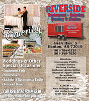 RIVERSIDEBestaurant GaleringGroeery StationCouertnyCatfish, Chicken & ShrimpHWY 5, Benton, AR501-794-0329erideercom4444 Hwy, 5Benton, AR 72019501-794-0329501-249-7830ReunionsAnniversary PartiesHoliday PartiesBirthday PartiesCustomer AppreciationEmployee AppreciationReceptionRehearsal DinnerFundraisersWeddings & OtherSpecial OccasionsEngagement PartyBridal ShowerBachelor & Bachelorette PartiesSRehearsal DinnerCONTACTRick Bellinger to planthe perfect eventto fit your budgetCall Rick at 501-249-7830for informationand pricing RIVERSIDE Bestaurant Galering Groeery Station Couertny Catfish, Chicken & Shrimp HWY 5, Benton, AR 501-794-0329 erideercom 4444 Hwy, 5 Benton, AR 72019 501-794-0329 501-249-7830 Reunions Anniversary Parties Holiday Parties Birthday Parties Customer Appreciation Employee Appreciation Reception Rehearsal Dinner Fundraisers Weddings & Other Special Occasions Engagement Party Bridal Shower Bachelor & Bachelorette PartiesS Rehearsal Dinner CONTACT Rick Bellinger to plan the perfect event to fit your budget Call Rick at 501-249-7830 for informationand pricing