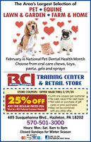 """The Area's Largest Selection ofPET  EQUINELAWN & GARDEN  FARM & HOMEFebruary is National Pet Dental Health MonthChoose from oral care chews, toys,paste, gels and spraysBCIRC TRAINNG CENTER& RETAIL STOREBradley CaldweilSTORE COUPON - OFFER VALID THRU 2/29/20 Limit one coupon per customer No cash value  No cash back Not valid on purchase of giftcards or prior purchases.May not be combinedwith any other offer.25% OFFANY ONE REGULAR PRICED ITEM""""Must be a BCI Preferred Customer Member485 Susquehanna Blvd., Hazleton, PA 18202570-501-3000Hours: Mon.-Sat. 8am to 8pmClosed Sundays for Winter SeasonWE ACCEPTLIKE US ONFACEBOOK@BCI RetailDSCVERVISA The Area's Largest Selection of PET  EQUINE LAWN & GARDEN  FARM & HOME February is National Pet Dental Health Month Choose from oral care chews, toys, paste, gels and sprays BCI RC TRAINNG CENTER & RETAIL STORE Bradley Caldweil STORE COUPON - OFFER VALID THRU 2/29/20  Limit one coupon per customer  No cash value  No cash back  Not valid on purchase of gift cards or prior purchases. May not be combined with any other offer. 25% OFF ANY ONE REGULAR PRICED ITEM """"Must be a BCI Preferred Customer Member 485 Susquehanna Blvd., Hazleton, PA 18202 570-501-3000 Hours: Mon.-Sat. 8am to 8pm Closed Sundays for Winter Season WE ACCEPT LIKE US ON FACEBOOK@BCI Retail DSCVER VISA"""