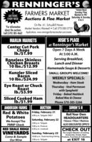 "CRENNINGERSFARMERS MARKET unday Fles""Voted Best6AUCTIONSEVERY WEEKMarket In PA""Auctions & Flea Market Saturday & Sunday8 to 5On Rte. 61, Schuylkill HavenMarket Vendors Wanted!  Call 570-385-3720*For informationabout the auctionsCall (570) 385-4662 Applications: www.renningersfarmersmarket.com/eventsMARLIN MARKETSJOSIE'S PLACECenter Cut PorkChopsIb./$T.99at Renninger's MarketOpen 7 Days A WeekAt 5:00 A.M.Boneless SkinlessChicken Breasts10 Ibs./$12.99Serving Breakfast,Lunch and DinnerHomemade Soups & DessertsKunzler SlicedBacon10 Ibs./$24.99SMALL GROUPS WELCOME!WEEKLY SPECIALS:Eye Roast or ChuckRoastIb./$3.99Wednesday - Ham SteakThursday - Veal Parmesanwith SpaghettiFriday - Baked HaddockBaked Mac & CheeseSliced Cooked HamÎb./$1.99Phone 570-385-5266ANDERSON FARMSAUCTIONRed & White Friday, February 21PotatoesSIMON'S IIFOR CIGARETTES & CHEWRoll Your OwnHEADQUARTERS4:00 p.m. Tailgate ONLYSaturday, February 22We Accept TheTobacco  Filters  Machines2:00 p.m. TailgateFMNP CheckALSO DISCOUNTED ZIPPO'S5:00 p.m. ProduceRED SHALE RIDGE 6:30 p.m. LivestockVINEYARDS Sunday, February 23Come & SampleOur WineCHECK OUTThe Largest Selection of Cooking,Accessories, Snacks, Paper10:00 a.m. Tools-Hunting-Fishing Products, Food Items & Collectiblesat EXIT 162:00 p.m. Tailgate CRENNINGERS FARMERS MARKET unday Fles ""Voted Best 6 AUCTIONS EVERY WEEK Market In PA"" Auctions & Flea Market Saturday & Sunday 8 to 5 On Rte. 61, Schuylkill Haven Market Vendors Wanted!  Call 570-385-3720 *For information about the auctions Call (570) 385-4662 Applications: www.renningersfarmersmarket.com/events MARLIN MARKETS JOSIE'S PLACE Center Cut Pork Chops Ib./$T.99 at Renninger's Market Open 7 Days A Week At 5:00 A.M. Boneless Skinless Chicken Breasts 10 Ibs./$12.99 Serving Breakfast, Lunch and Dinner Homemade Soups & Desserts Kunzler Sliced Bacon 10 Ibs./$24.99 SMALL GROUPS WELCOME! WEEKLY SPECIALS: Eye Roast or Chuck Roast Ib./$3.99 Wednesday - Ham Steak Thursday - Veal Parmesan with Spaghetti Friday - Baked Haddock Baked Mac & Cheese Sliced Cooked Ham Îb./$1.99 Phone 570-385-5266 ANDERSON FARMS AUCTION Red & White Friday, February 21 Potatoes SIMON'S II FOR CIGARETTES & CHEW Roll Your Own HEADQUARTERS 4:00 p.m. Tailgate ONLY Saturday, February 22 We Accept The Tobacco  Filters  Machines 2:00 p.m. Tailgate FMNP Check ALSO DISCOUNTED ZIPPO'S 5:00 p.m. Produce RED SHALE RIDGE 6:30 p.m. Livestock VINEYARDS Sunday, February 23 Come & Sample Our Wine CHECK OUT The Largest Selection of Cooking, Accessories, Snacks, Paper 10:00 a.m. Tools-Hunting-Fishing Products, Food Items & Collectibles at EXIT 16 2:00 p.m. Tailgate"