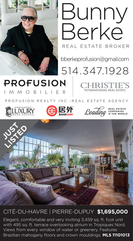 "BunnyBerkeREAL ESTATE BROKERbberkeprofusion@gmail.com514.347.1928PROFUSIONIMMO BILIERCHRISTIE'SINTERNATIONAL REAL ESTATEPROFUSION REALTY INC.-REAL ESTATE AGENCYeE LeadingSOAED f RIGENTSLUXURYREAL ESTATETIAL TATEJuwai.comCOMPANIES* THE WORLD""LISTEDCITÉ-DU-HAVRE 
