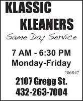 KLASSICKLEANERSSame Day Service7 AM 6:30 PMMonday-Friday2068472107 Gregg St.432-263-7004 KLASSIC KLEANERS Same Day Service 7 AM 6:30 PM Monday-Friday 206847 2107 Gregg St. 432-263-7004