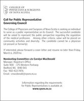 COLLEGE OFPHYSICIANS & SURGEONSOF NOVA SCOTIACall for Public RepresentativeGoverning CouncilThe College of Physicians and Surgeons of Nova Scotia is seeking an individualto serve as a public representative on its Council. The successful candidatewill be asked to represent the public perspective regarding the regulationof the medical profession. Among other criteria, value will be placed oncommunity activities and diversity. The candidate cannot be a physician(at present or formerly).If interested, please forward a cover letter and resume no later than Friday,March 6, 2020 to:Nominating Committee c/o Carolyn MacDonaldManager, Registrar's OfficeSuite 400 - 175 Western ParkwayBedford, NS B4B OV1Fax: 902-422-7476Email: cmacdonald@cpsns.ns.caInformation regarding the requirementsfor Public Representatives is available at:www.cpsns.ns.ca COLLEGE OF PHYSICIANS & SURGEONS OF NOVA SCOTIA Call for Public Representative Governing Council The College of Physicians and Surgeons of Nova Scotia is seeking an individual to serve as a public representative on its Council. The successful candidate will be asked to represent the public perspective regarding the regulation of the medical profession. Among other criteria, value will be placed on community activities and diversity. The candidate cannot be a physician (at present or formerly). If interested, please forward a cover letter and resume no later than Friday, March 6, 2020 to: Nominating Committee c/o Carolyn MacDonald Manager, Registrar's Office Suite 400 - 175 Western Parkway Bedford, NS B4B OV1 Fax: 902-422-7476 Email: cmacdonald@cpsns.ns.ca Information regarding the requirements for Public Representatives is available at: www.cpsns.ns.ca