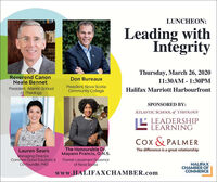 LUNCHEON:Leading withIntégrityThursday, March 26, 2020Reverend CanonNeale BennetDon Bureaux11:30AM - 1:30PMPresident, Atlantic Schoolof TheologyPresident, Nova ScotiaCommunity CollegeHalifax Marriott HarbourfrontSPONSORED BY:ATLANTIC SCHOOL of THEOLOGYLEADERSHIPLEARNINGCox & PALMERThe Honourable Dr.Mayann Francis, O.N.S.Lauren SearsThe difference is a great relationshipManaging Director,Common Good Solutions & Former Lieutenant GovernorCo Founder, P4GHALIFAXCHAMBER OFCOMMERCEof Nova Scotiawww.HALIFAXCHAMBER.com LUNCHEON: Leading with Intégrity Thursday, March 26, 2020 Reverend Canon Neale Bennet Don Bureaux 11:30AM - 1:30PM President, Atlantic School of Theology President, Nova Scotia Community College Halifax Marriott Harbourfront SPONSORED BY: ATLANTIC SCHOOL of THEOLOGY LEADERSHIP LEARNING Cox & PALMER The Honourable Dr. Mayann Francis, O.N.S. Lauren Sears The difference is a great relationship Managing Director, Common Good Solutions & Former Lieutenant Governor Co Founder, P4G HALIFAX CHAMBER OF COMMERCE of Nova Scotia www.HALIFAXCHAMBER.com