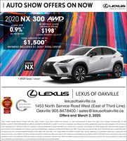 """  AUTO SHOW OFFERS ON NOWOLEXUSEXPERIENCE AMAZING2020 NX 300 AWDALL-WHEEL DRIVEBI-WEEKLY LEASELEASE APRPAYMENT FROM0.9%*$198*DOWN PAYMENT S5,912*36 MONTHSTOTAL CREDITS OF UP TO$1,500^PAYMENT INCLUDES $1,500^ TOTAL CREDITLEXUSNXF SPORT Series 1 shownOLEXUS LEXUS OF OAKVILLE2018-2020lexusofoakville.caCONSUMERCHOICE AWARG20201453 North Service Road West (East of Third Line)Oakville 905.847.8400 / sales@lexusofoakville.caGTASERVICE MANAGEMENTCERTIFED6TEAOffers end March 2, 2020.*Total Credits include Delivery Credits and Auto Show Credits. Auto Show Credits are available on retail purchaselease of select new 2020 Lexus vehicles including 2020 RX 350(S1,000 on suffix PI. 2020 IS 300 ($1,000 on suffix A) and 2020 NX 300 (S1,000 on suffix T) on all from a Canadian Lexus Dealer and will be applied after taxes have been charged on the full amountof the negotiated price, """"Delivery Credits are available on retail purchasetease of select new 2020 Lexus vehicies from a Canadian Lexus Dealer and will be applied after taxes have been charged onthe full amount of the negotiated price. Vehicle must be purchasedleased., registered and delivered by March 2nd, 2020. """"Lease offers provided through Lexus Financial Services, on approved credit.Complete Lexus Price includes freightPDI (S2,095), TireTax (S20). EHF Filters (S0.71, AC charge ($100), and OMVIC Fee (S10). Taxes, license, registration (if applicablet, dealer fees (if applicable) andinsurance are extra. Lexus Dealers are free to set their own prices. Limited time offers only apply to retail customers at participating Lexus Dealers. Dealer order/trade may be required (but may not beavailable in certain circumstances). Offers are subject to change or cancellation without notice. Offers are effective beginning February 1st and expire on March 2nd unless extended or revised. VisitLexus of Oakville, lexusofoakville.ca, or email sales lexusofoakville.ca for complete details.   AUTO SHOW OFFERS ON NOW OLEXUS EXPERIENCE AMAZING 2020 NX 3"""