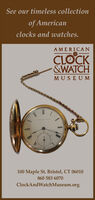 See our timeless collectionof Americanclocks and watches.AMERICANCLOCK&WATCHMUSEUM_L_BURRY100 Maple St. Bristol, CT 06010860 583 6070ClockAndWatchMuseum.org See our timeless collection of American clocks and watches. AMERICAN CLOCK &WATCH MUSEUM _L_BURRY 100 Maple St. Bristol, CT 06010 860 583 6070 ClockAndWatchMuseum.org