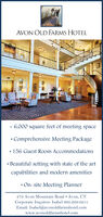 AVON OLD FARMS HOTEL 6,000 square feet of meeting space Comprehensive Meeting Package 156 Guest Room Accommodations Beautiful setting with state of the artcapabilities and modern amenities On-site Meeting Planner279 Avon Mountain Road  Avon, CTCorporate Inquires: Isabel 860.269.0251Email: Isabel@avonoldfarmshotel.comwww.avonoldfarmshotel.com  AVON OLD FARMS HOTEL  6,000 square feet of meeting space  Comprehensive Meeting Package  156 Guest Room Accommodations  Beautiful setting with state of the art capabilities and modern amenities  On-site Meeting Planner 279 Avon Mountain Road  Avon, CT Corporate Inquires: Isabel 860.269.0251 Email: Isabel@avonoldfarmshotel.com www.avonoldfarmshotel.com