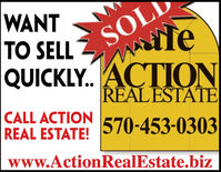 SOLaleQUICKLY. ACTIONREALESTATEWANTTO SELLCALL ACTIONREAL ESTATE!570-453-0303www.ActionRealEstate.biz SOL ale QUICKLY. ACTION REALESTATE WANT TO SELL CALL ACTION REAL ESTATE! 570-453-0303 www.ActionRealEstate.biz